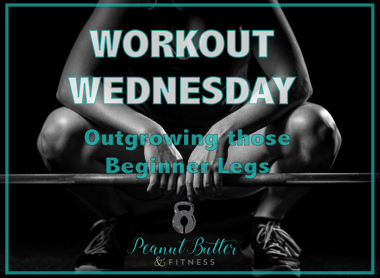 Workout wednesday - outgrow those beginner legs-01